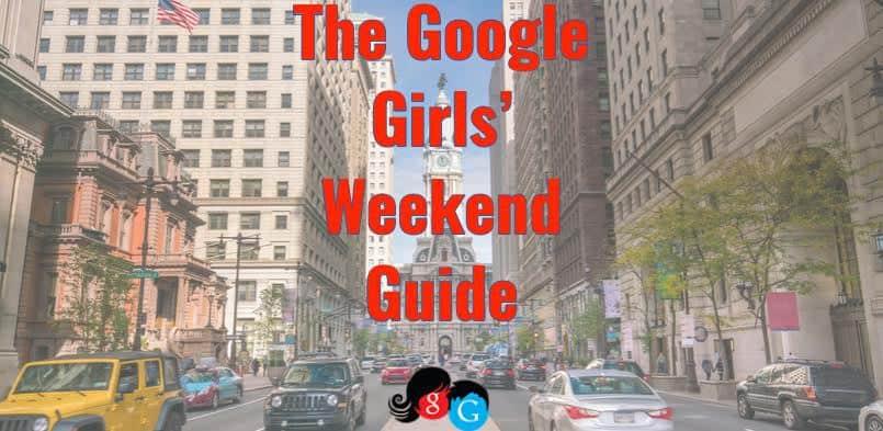 The Google Girls Weekend Guide